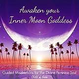 Awaken Your Inner Moon Goddess: Guided Meditations for the Divine Feminine Soul