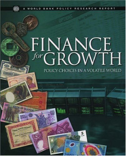 Finance for Growth: Policy Choices in a Volatile World (World Bank Policy Research Report)