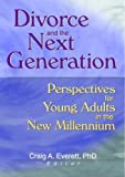 Divorce and the Next Generation, Craig A. Everett, 0789014114