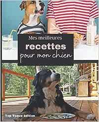 Mes meilleures recettes pour mon chien: Carnet à remplir des recettes préférées de votre chien/ Je nourris mon chien naturellement/ pour les passionnés de cuisine et d'animaux/ pour une santé au top