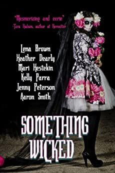Something Wicked: Short Stories (Paranormal Teen Anthology Book 2) by [Brown, Lena, Dearly, Heather, Hestekin, Mari, Peterson, Jenny, Parra, Kelly, Smith, Aaron]