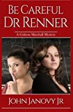 Be Careful, Dr. Renner (Gideon Marshall Mystery Series) (Volume 1)