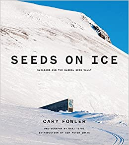 Seeds On Ice Svalbard And The Global Seed Vault Fowler Cary