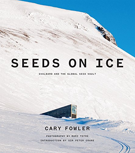 Ice Seeds - Seeds on Ice: Svalbard and the Global Seed Vault