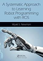 A Systematic Approach to Learning Robot Programming with ROS Front Cover