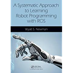 A Systematic Approach to Learning Robot Programming with ROS from CRC Press