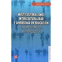 Multiculturalismo Interculturalidad Y Diversidad En Educacio: Una Aproximacion Antropologica