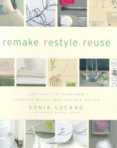 Download Remake Restyle Reuse: Easy Ways to Transform Everyday Basics into Inspired Design pdf