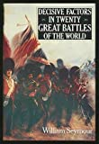 Decisive Factors in Twenty Great Battles of the World, William Seymour, 0312033249