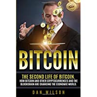 Bitcoin: The Second Life of Bitcoin. How Bitcoin and Blockchain are Changing the Economic World