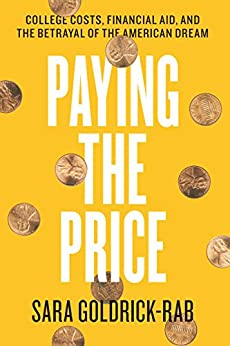 Paying the Price: College Costs, Financial Aid, and the Betrayal of the American Dream by [Goldrick-Rab, Sara]