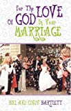 For the Love of God in Your Marriage!, Bill Bartlett and Cindy Bartlett, 1591600634