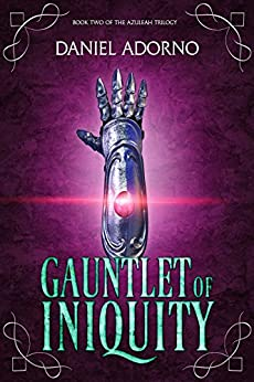 Gauntlet of Iniquity (The Azuleah Trilogy Book 2) by [Adorno, Daniel]