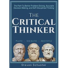 The Critical Thinker: The Path To Better Problem Solving, Accurate Decision Making, and Self-Disciplined Thinking (English Edition)