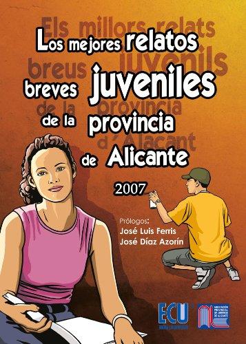 Los mejores relatos breves juveniles de la provincia de Alicante 2007 (Spanish Edition)