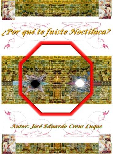 ¿POR QUE TE FUISTE NOCTILUCA? (Spanish Edition)
