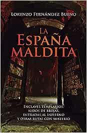 La España maldita: Enclaves templarios, nidos de brujas, entradas al infierno y otras rutas con misterio PRACTICA: Amazon.es: Fernández Bueno, Lorenzo: Libros