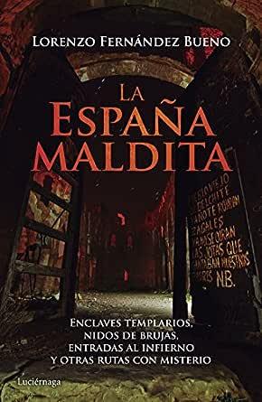 La España maldita: Enclaves templarios, nidos de brujas, entradas al infierno y otras rutas con misterio eBook: Bueno, Lorenzo Fernández: Amazon.es: Tienda Kindle