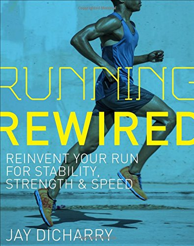 Running Rewired: Reinvent Your Run for Stability, Strength, and Speed [Jay Dicharry] (Tapa Blanda)