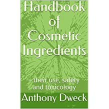 Handbook of Cosmetic Ingredients: - their use, safety and toxicology (Dweck Books 1)