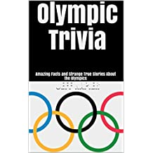 Olympic Trivia: Amazing Facts and Strange True Stories About the Olympics