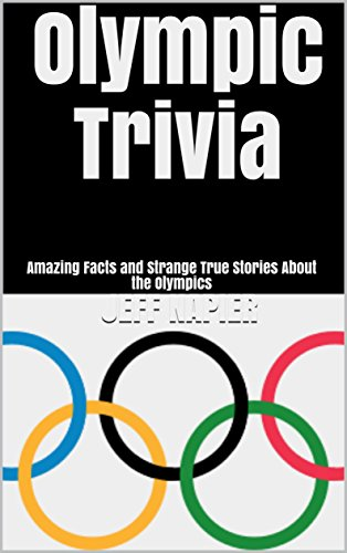 Olympic Trivia: Amazing Facts and Strange True Stories About the - Olympic Sports Strange