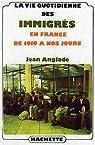 La vie quotidienne des immigrés en France de 1919 à nos jours (Histoire contemporaine) par Anglade