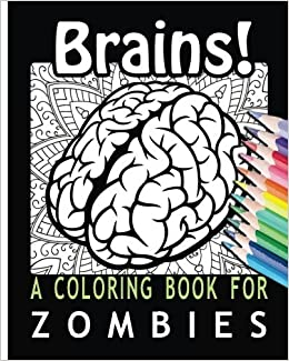 Amazon.com: Brains! A Coloring Book for Zombies (9781532764424 ...