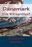 Dänemark - Eine Wikingerlüge?: Eine Entdeckungsreise durch das mittelalterliche Skandinavien (German Edition)