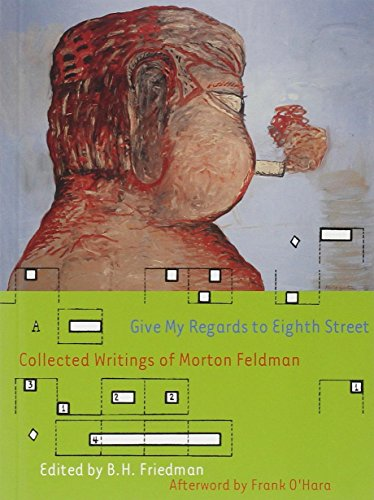 Give My Regards to Eighth Street: Collected Writings of Morton Feldman (Exact Change)