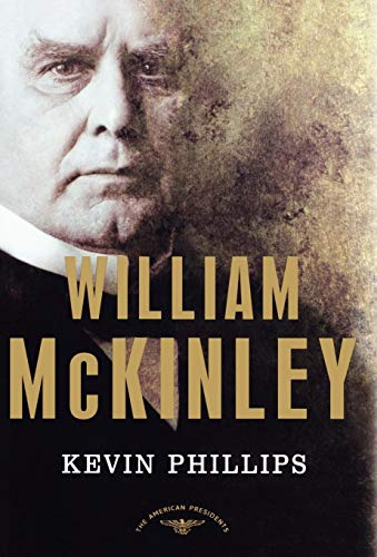 William McKinley: The American Presidents Series: The 25th President, 1897-1901 (25th President Of The United States Of America)