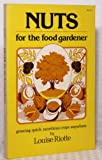 Nuts for the food gardener: Growing quick, nutritious crops anywhere, Louise Riotte, 0882660438