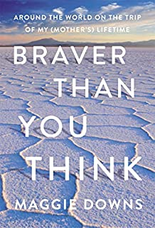 Book Cover: Braver Than You Think: Around the World on the Trip of My