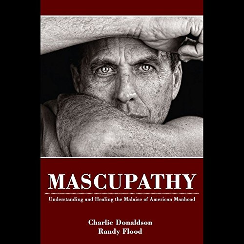 Mascupathy: Understanding and Healing the Malaise of American Manhood