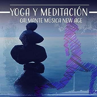 Yoga y Meditación: Calmante Música New Age (Un Sistema ...