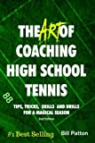 img - for The Art of Coaching High School Tennis 2nd Edition: 88 Tips, Tricks, Skills and Drills for a Magical Season book / textbook / text book