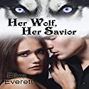 Her Wolf, Her Savior: Her Alpha Wolf Series Audiobook by Elixa Everett Narrated by Dara Rosenberg