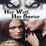 Her Wolf, Her Savior: Her Alpha Wolf Series | Elixa Everett