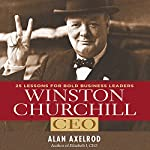 Winston Churchill, CEO: 25 Lessons for Bold Business Leaders | Alan Axelrod