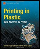 Printing in Plastic, James Floyd Kelly and Patrick Hood-Daniel, 1430234431