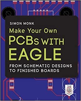 Buy Make Your Own PCBs with EAGLE: From Schematic Designs to