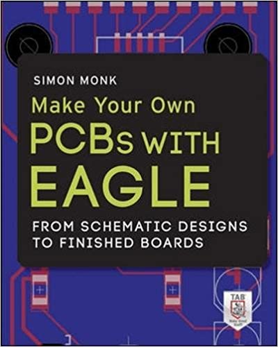 Make Your Own Pcbs With Eagle From Schematic Designs To Finished Boards Monk Simon 8601400849866 Amazon Com Books