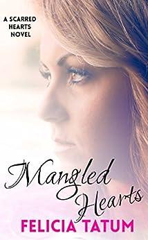 Mangled Hearts: Francesca and Cade (Scarred Hearts Book 1) by [Tatum, Felicia]