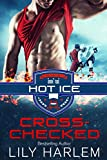 Cross-Checked: Hockey Sport Romance (Standalone Read) (Hot Ice Book 2)