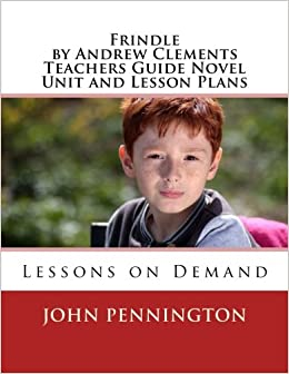 Frindle by andrew clements teachers guide novel unit and lesson frindle by andrew clements teachers guide novel unit and lesson plans lessons on demand john pennington 9781540880086 amazon books publicscrutiny Gallery