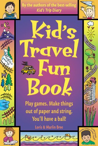 Kid's Travel Fun Book: Play Games. Make Things Out of Paper and String. You'll Have a Ball!