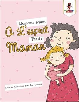 Moments Ayant A Lesprit Pour Maman Livre De Coloriage Pour Les
