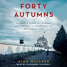 Forty Autumns: A Family's Story of Courage and Survival on Both Sides of the Berlin Wall | Livre audio Auteur(s) : Nina Willner Narrateur(s) : Cassandra Campbell