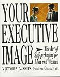 Your Executive Image, Victoria A. Seitz, 1558501398