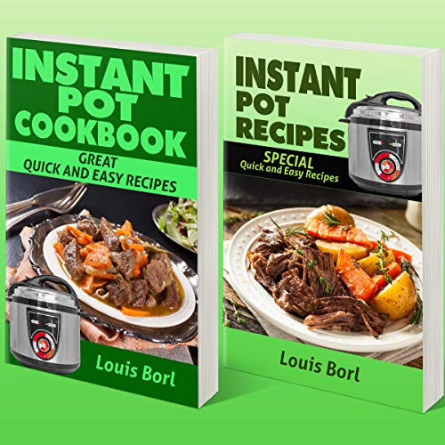 Instant Pot Recipes    Instant pot CookBook: Collection of two books. SPECIAL Quick and Easy recipes  Instant pot recipes book  – Instant pot CookBook for beginners and Advanced Users by Louis Borl